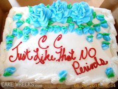 people who write on grocery store cakes are DUMB. p.s. there are a lot more funny cakes at cakewrecks.com... :)