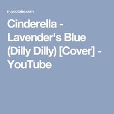 Cinderella - Lavender's Blue (Dilly Dilly) [Cover] - YouTube