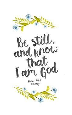 Be still, and know that I am God. —Psalm 46:10 #scripture #LDS