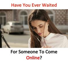 Have you ever waited for someone to come online?