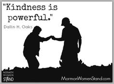 Dallin H. Oaks: Kindness is Powerful on the #MormonWomenStand #Blog #LDSConf #ShareGoodness #Kindness