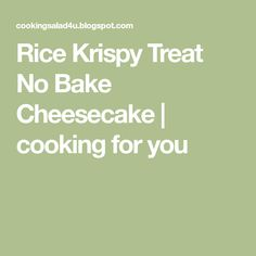 Rice Krispy Treat No Bake Cheesecake | cooking for you