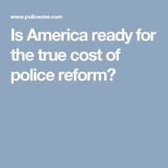 Is America ready for the true cost of police reform?