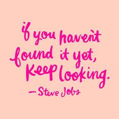 """If you haven't found it yet, keep looking."" ~Steve Jobs #inspiration"