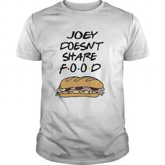 Cool Joey Doesn't Share Food - Friends Shirts & Tees