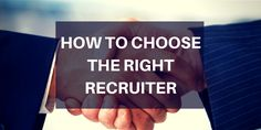 How to choose the right recruiter - don't rush into just using the first agency you come across. Find out how to choose the best recruitment consultant.