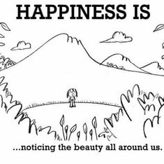 Happiness is, noticing the beauty all around us. - You Happy, I Happy Cute Happy Quotes, Funny Happy, Im Happy, Make Me Happy, Happy Life, Are You Happy, The Words, Happy Moments, Happy Thoughts