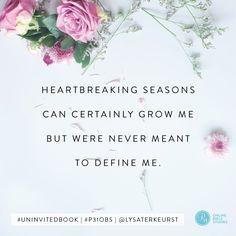 """Heartbreaking seasons can certainly grow me but were never meant to define me."" - Lysa TerKeurst #UninvitedBook   Proverbs 31 Online Bible Studies Week 6 #P31OBS"