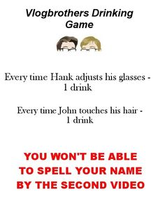 Vlogbrothers drinking game! I love it when Hank adjusts his glasses!! ;D