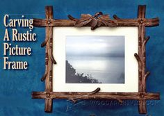 Carving Rustic Picture Frame - Wood Carving Patterns and Techniques | WoodArchivist.com