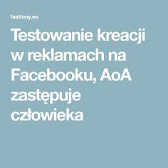 Testowanie kreacji w reklamach na Facebooku, AoA zastępuje człowieka