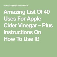 Amazing List Of 40 Uses For Apple Cider Vinegar – Plus Instructions On How To Use It!