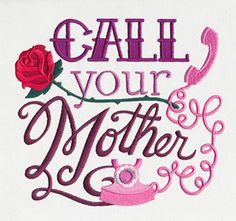 """""""Call Your Mother"""" Perhaps as a friendly reminder, stitch this adorable saying onto throw pillows, journal covers, or frame as a sampler. UT10438, UT10439, UT10440, UT10441 (Machine Embroidery) 991207-04282015-5"""