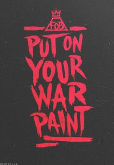 put on your war paint!!!
