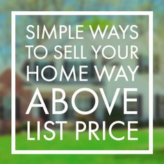 Simple ways to sell your home for way above the list price.