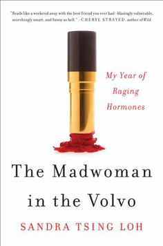 """The Madwoman in the Volvo: My Year of Raging Hormones by Sandra Tsing Loh. Tsing Loh teaches in the Master of Professional Writing program at USC and will join a USC hosted panel in Hoffman Hall on 4/12 at the #bookfest titled """"Make Me Laugh! Humor Writing Across Genres""""."""