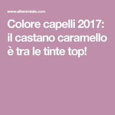 Colore capelli 2017: il castano caramello è tra le tinte top!