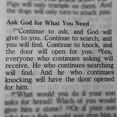 No need to be in lack or want, wondering how needs are going to be met when Matthew 7:7, says, Ask your Father for what you need and He will give it to you, seek it and you will find it and if you knock on that door of opportunity it will open for you. And this principle can be perpetual and continual. So, what are you waiting for? #Ask, Seek, Knock  www.thesanctuaryministries.org