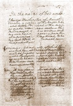 "George Washington's penned his last Will and Testament in 1799, just 5 months before his passing. On page 1 it begins: ""In the name of God amen I George Washington of Mount Vernon—a citizen of the United States, and lately President of the same, do make, ordain and declare this Instrument; which is written with my own hand and every page thereof subscribed with my name, to be my last Will & Testament, revoking all others."""