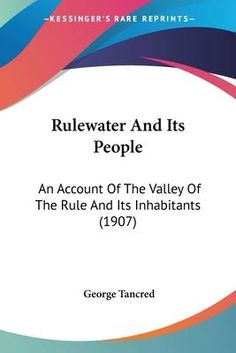 [PDF DOWNLOAD] Rulewater and Its People : An Account of the Valley of the Rule and Its Inhabitants (1907) FREE by George Tancred