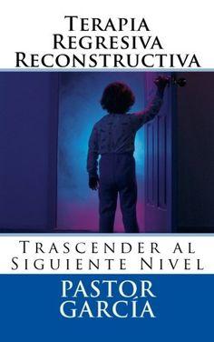 Terapia Regresiva Reconstructiva: Trascender al Siguiente Nivel (Spanish Edition) by Pastor García http://www.amazon.com/dp/1500935131/ref=cm_sw_r_pi_dp_88Heub02V3BCK