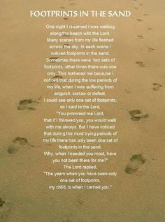 footprints in the sand is my all time favorite poem of god, anyone who knows me knows this is MY most cherished words! Footprints In The Sand Poem, Footsteps In The Sand, Great Quotes, Quotes To Live By, Me Quotes, Inspirational Quotes, Famous Quotes, Sand Quotes, Beloved Quotes