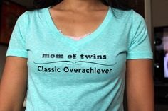 Mom of Twins aka Classic Overachiever. Iron on by PropMama on Etsy, $8.00