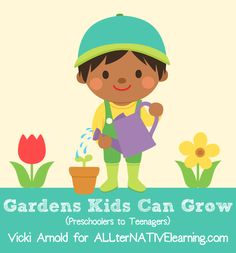 Gardens that Kids can grow! Preschool - Teens Vicki Arnold for ALLterNATIVElearning's Earth Day Series.   Graphic Credit: Little Red's Clip Art