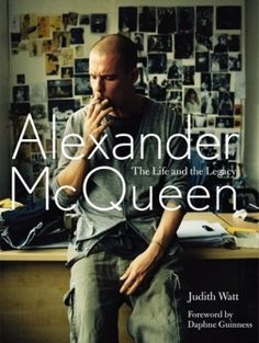 Alexander McQueen: The Life and the Legacy.