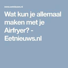 Wat kun je allemaal maken met je Airfryer? - Eetnieuws.nl