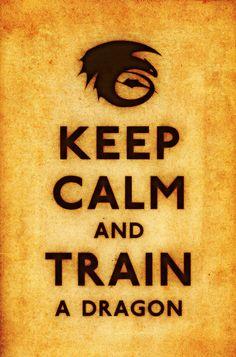 Keep Calm and Train a Dragon by kingpin1055.deviantart.com on @deviantART