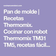 Pan de molde | Recetas Thermomix. Cocinar con robot Thermomix TM31 TM5, recetas fáciles, menús completos, tradicionales.