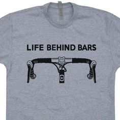 Life Behind Bars T Shirt Life Behind Bars Bicycle T SHIRT Triathlon T Shirt Cycling T Shirt Mountain Bike T Shirt Funny Biking Tee by Shirtmandude on Etsy https://www.etsy.com/listing/221202106/life-behind-bars-t-shirt-life-behind