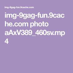 img-9gag-fun.9cache.com photo aAxV389_460sv.mp4