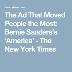 The Ad That Moved People the Most: Bernie Sanders's 'America' - The New York Times