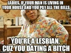 Madea and the lesbian ( even the word predictor didn't have this word ) bitch