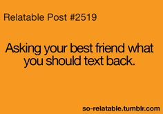 true true story texting best friend so true teen quotes relatable so relatable