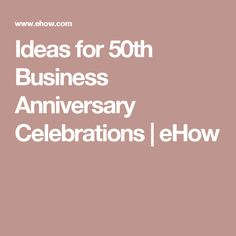 Ideas for 50th Business Anniversary Celebrations | eHow