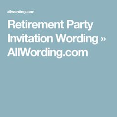 Retirement Party Invitation Wording Ideas  Retirement Parties