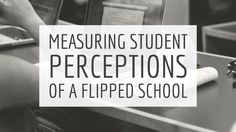 Investigating Student Perceptions of a Flipped School - Flipped Learning Global Initiative: The Exchange Flip Learn, Flipped Classroom, Higher Education, Perception, Success, Student, Learning, School, Studying