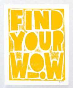 Raw Art Letterpress Sunshine Yellow 'Find Your Wow' Autographed Print Words Quotes, Wise Words, Sayings, Great Quotes, Inspirational Quotes, Catchy Phrases, Excellence Quotes, Leader In Me, Magic Words