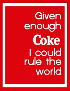So true! Coca-Cola is my lifeline. Sadly, the dentist doesn't agree with this concept.