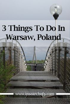In Search Of: If You Only Have Time To Do 3 Things In Warsaw