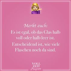 Denken Sie daran: Es spielt keine Rolle, ob das Glas halb voll oder halb leer is… Remember: It does not matter if the glass is half full or half empty … – Drinking Quotes, We Are Family, Visual Statements, Jokes Quotes, Life Humor, No Me Importa, True Words, Wedding Themes, True Stories