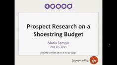 Prospect Research on A Shoe String Budget  Learn how to leverage online and local resources that will assist you in prospecting new funding opportunities for your nonprofit organization.  Takeaways: --Find out how to leverage library databases without spending any money  --Learn techniques for leveraging your LinkedIn account for proactive donor research and prospecting opportunities --How to identify prospects from your local business community  **[Click ...