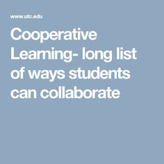 Cooperative Learning- long list of ways students can collaborate