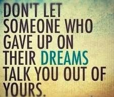 Don't let someone who gave up on their dreams talk you out of yours | Inspirational Quotes