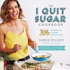 The I Quit Sugar Cookbook: 306 Recipes for a Clean, Healthy Life by Sarah Wilson Sugar Detox Recipes, Sarah Wilson, Bad Carbohydrates, No Sugar Foods, New Cookbooks, Healthy Life, Nutrition, Diet, Meals