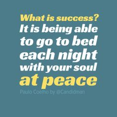 """""""What is success? it is being able to go to bed each night with your soul at peace"""". #Quotes by #PauloCoelho via @Candidman #98061"""