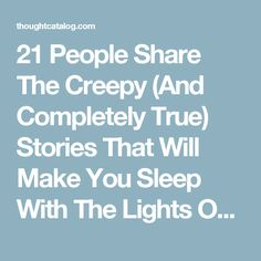 21 People Share The Creepy (And Completely True) Stories That Will Make You Sleep With The Lights On | Thought Catalog